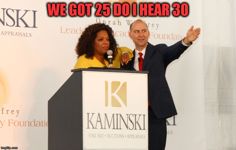 WE GOT 25 DO I HEAR 30 | made w/ Imgflip meme maker