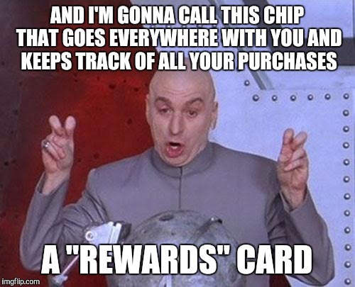 "Dr Evil Laser Meme | AND I'M GONNA CALL THIS CHIP THAT GOES EVERYWHERE WITH YOU AND KEEPS TRACK OF ALL YOUR PURCHASES A ""REWARDS"" CARD 