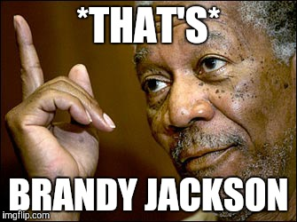 *THAT'S* BRANDY JACKSON | made w/ Imgflip meme maker