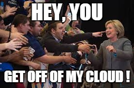HEY, YOU GET OFF OF MY CLOUD ! | made w/ Imgflip meme maker
