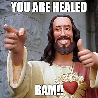 How I view Jesus everytime I think of him | YOU ARE HEALED BAM!! | image tagged in memes,buddy christ,health,christianity,smiling jesus,bro jesus | made w/ Imgflip meme maker