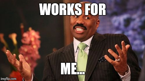 Steve Harvey Meme | WORKS FOR ME... | image tagged in memes,steve harvey | made w/ Imgflip meme maker