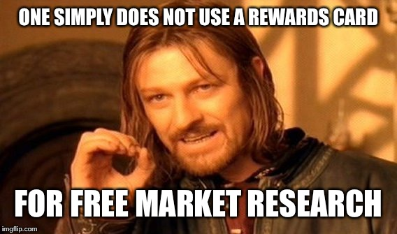 One Does Not Simply Meme | ONE SIMPLY DOES NOT USE A REWARDS CARD FOR FREE MARKET RESEARCH | image tagged in memes,one does not simply | made w/ Imgflip meme maker