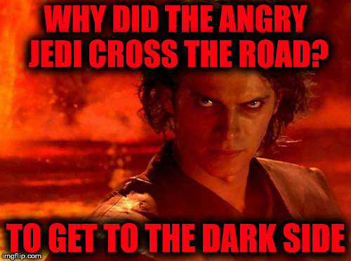 Why did the angry Jedi cross the road? | WHY DID THE ANGRY JEDI CROSS THE ROAD? TO GET TO THE DARK SIDE | image tagged in memes,you underestimate my power,jedi crossing the road,getting to the dark side,i have the high ground you idiot | made w/ Imgflip meme maker