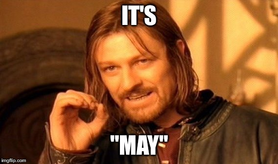 "One Does Not Simply Meme | IT'S ""MAY"" 