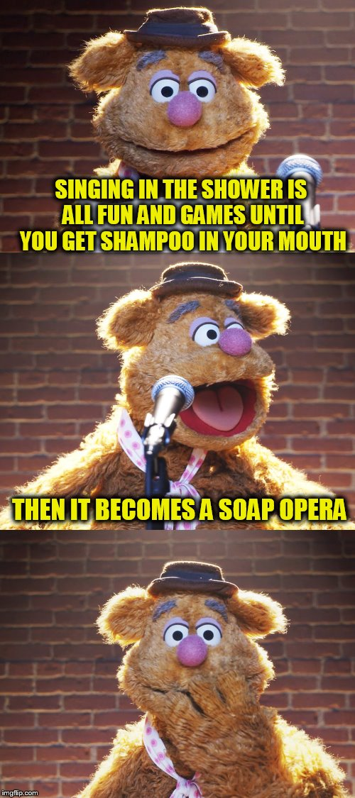 Fozzie Jokes (A bojo591 Template) | SINGING IN THE SHOWER IS ALL FUN AND GAMES UNTIL YOU GET SHAMPOO IN YOUR MOUTH THEN IT BECOMES A SOAP OPERA | image tagged in fozzie jokes,funny memes,jokes,shower,soap opera,the muppets | made w/ Imgflip meme maker