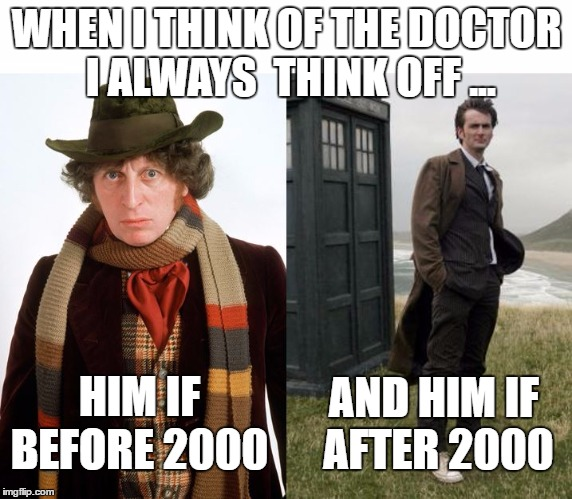 There are only 2 Doctors | WHEN I THINK OF THE DOCTOR I ALWAYS  THINK OFF ... HIM IF AND HIM IF AFTER 2000 BEFORE 2000 | image tagged in doctor,who,only two,2000 | made w/ Imgflip meme maker