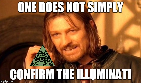 One Does Not Simply Meme | ONE DOES NOT SIMPLY CONFIRM THE ILLUMINATI | image tagged in memes,one does not simply | made w/ Imgflip meme maker