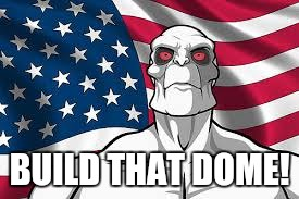 Patriotic Killface | BUILD THAT DOME! | image tagged in patriotic killface | made w/ Imgflip meme maker