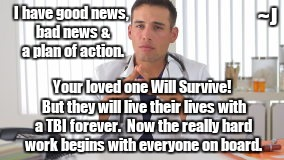 Finding Out Reality of Loved One's Health after Brain Injury |  I have good news, bad news & a plan of action. ~J; Your loved one Will Survive! But they will live their lives with a TBI forever.  Now the really hard work begins with everyone on board. | image tagged in hispanic doctor,memes,medical,healthcare | made w/ Imgflip meme maker