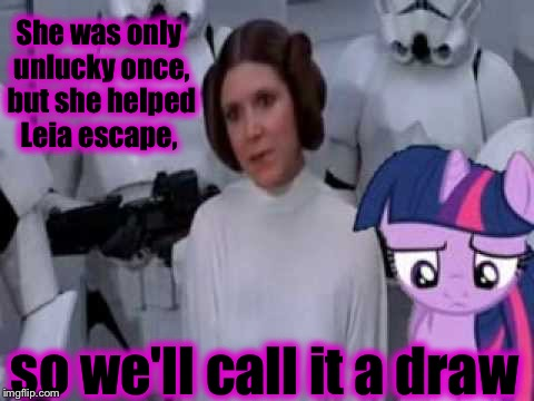 She was only unlucky once, but she helped Leia escape, so we'll call it a draw | made w/ Imgflip meme maker