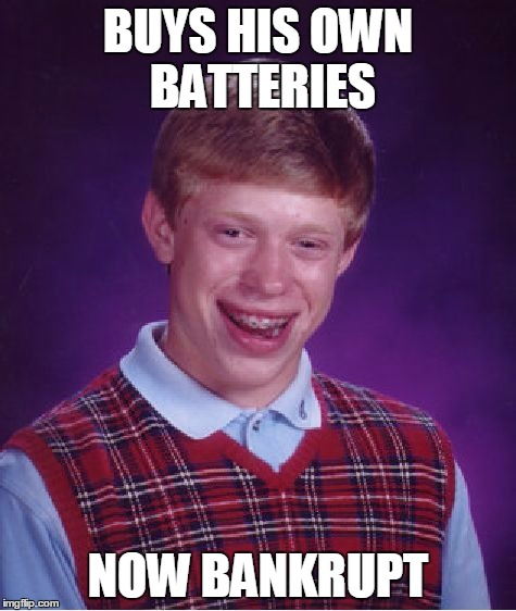 Bad Luck Brian Meme | BUYS HIS OWN BATTERIES NOW BANKRUPT | image tagged in memes,bad luck brian | made w/ Imgflip meme maker