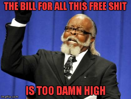 Too Damn High Meme | THE BILL FOR ALL THIS FREE SHIT IS TOO DAMN HIGH | image tagged in memes,too damn high | made w/ Imgflip meme maker