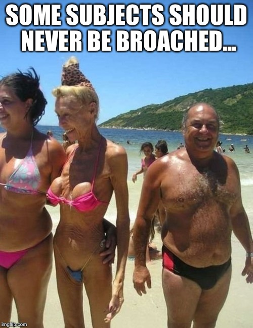 SOME SUBJECTS SHOULD NEVER BE BROACHED... | made w/ Imgflip meme maker