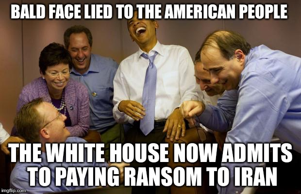 Must have graduated from Clinton University!! |  BALD FACE LIED TO THE AMERICAN PEOPLE; THE WHITE HOUSE NOW ADMITS TO PAYING RANSOM TO IRAN | image tagged in memes,and then i said obama,liar,ransom,hostages,iran | made w/ Imgflip meme maker