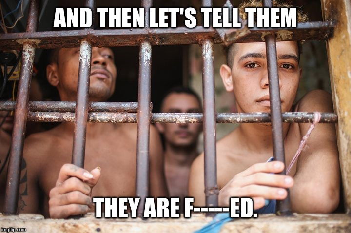 AND THEN LET'S TELL THEM THEY ARE F-----ED. | made w/ Imgflip meme maker