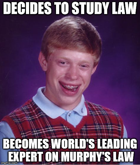 At Least He Can Excel At Something | DECIDES TO STUDY LAW BECOMES WORLD'S LEADING EXPERT ON MURPHY'S LAW | image tagged in memes,bad luck brian | made w/ Imgflip meme maker
