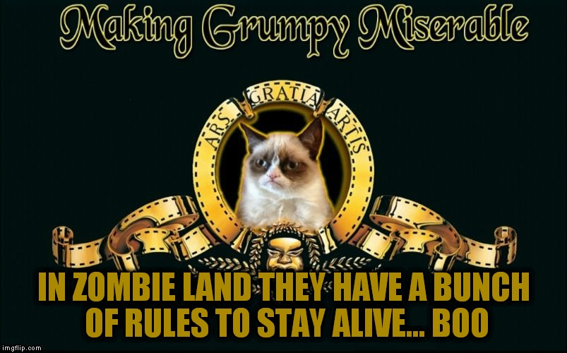 Grumpy roots for the zombies! | IN ZOMBIE LAND THEY HAVE A BUNCH OF RULES TO STAY ALIVE... BOO | image tagged in mgm grumpy | made w/ Imgflip meme maker