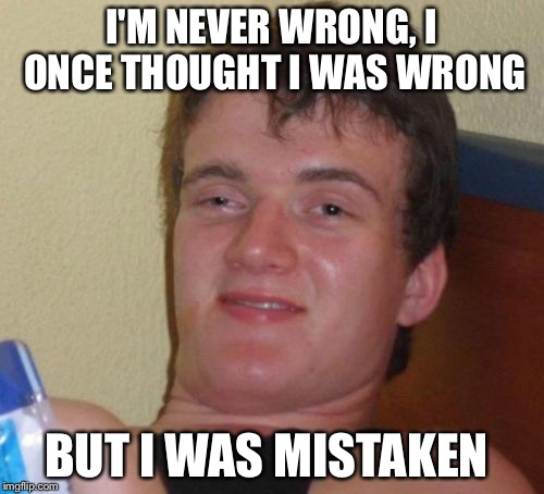 Image result for wrong i'm never wrong meme