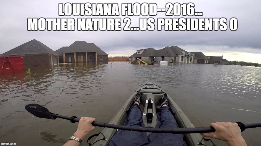 more of the same ... | LOUISIANA FLOOD--2016... MOTHER NATURE 2...US PRESIDENTS 0 | image tagged in obama golf,bush obama | made w/ Imgflip meme maker