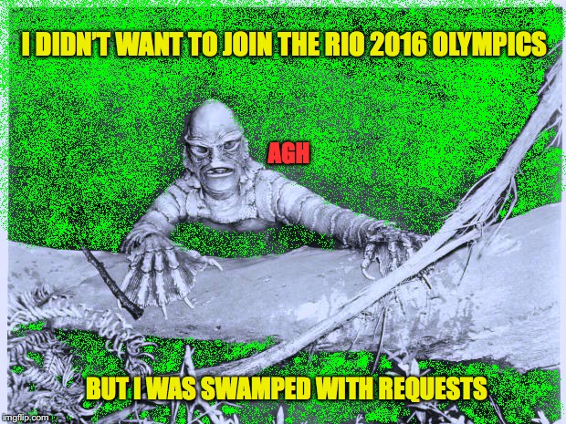 Creature at the Olympics | I DIDN'T WANT TO JOIN THE RIO 2016 OLYMPICS BUT I WAS SWAMPED WITH REQUESTS AGH | image tagged in 2016 rio olympics,swimming,pool,fart,bad smell,creature from black lagoon | made w/ Imgflip meme maker