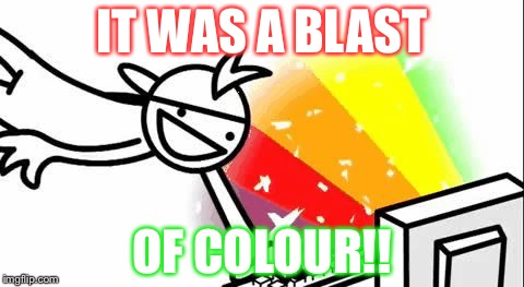Asdf Man | IT WAS A BLAST OF COLOUR!! | image tagged in asdf man | made w/ Imgflip meme maker