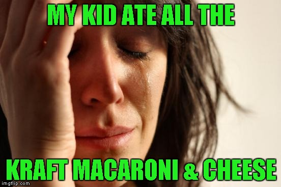 Now that's a first world problem to me!!! | MY KID ATE ALL THE KRAFT MACARONI & CHEESE | image tagged in memes,first world problems | made w/ Imgflip meme maker
