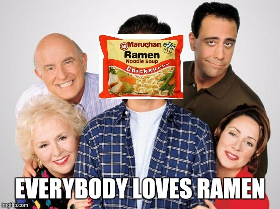 Everybody Loves Ramen | EVERYBODY LOVES RAMEN | image tagged in ramen,trololol | made w/ Imgflip meme maker