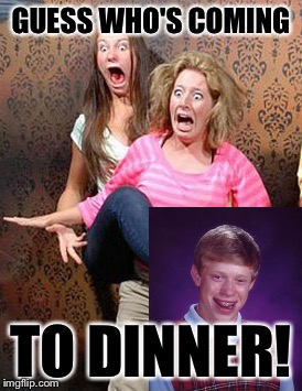 Guess Who's Coming To Dinner? |  GUESS WHO'S COMING; TO DINNER! | image tagged in scared,memes,bad luck brian,it's me again,can i haz upvote | made w/ Imgflip meme maker