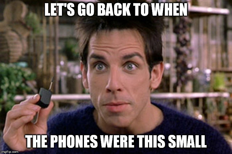 Zoolander Tiny Phone | LET'S GO BACK TO WHEN THE PHONES WERE THIS SMALL | image tagged in zoolander tiny phone | made w/ Imgflip meme maker