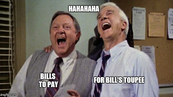 HAHAHAHA FOR BILL'S TOUPEE BILLS TO PAY | made w/ Imgflip meme maker