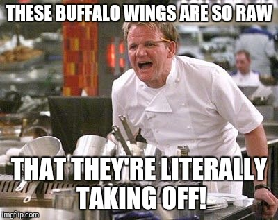 THESE BUFFALO WINGS ARE SO RAW THAT THEY'RE LITERALLY TAKING OFF! | made w/ Imgflip meme maker
