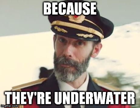 BECAUSE THEY'RE UNDERWATER | made w/ Imgflip meme maker