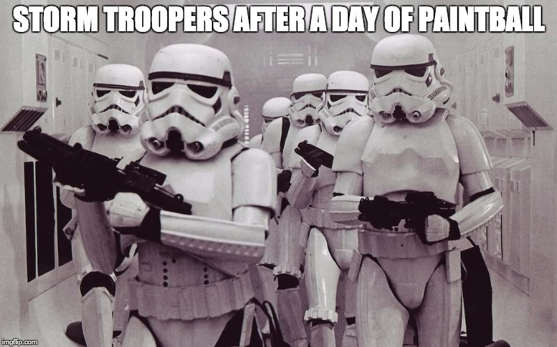 get it? |  STORM TROOPERS AFTER A DAY OF PAINTBALL | image tagged in funny,star wars,memes | made w/ Imgflip meme maker