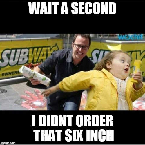 WAIT A SECOND I DIDNT ORDER THAT SIX INCH | image tagged in jared from subway | made w/ Imgflip meme maker
