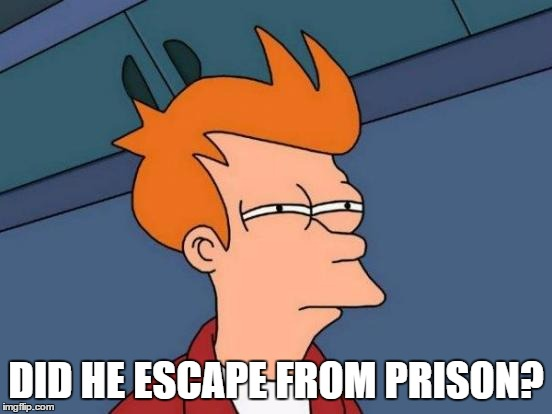 Futurama Fry Meme | DID HE ESCAPE FROM PRISON? | image tagged in memes,futurama fry | made w/ Imgflip meme maker