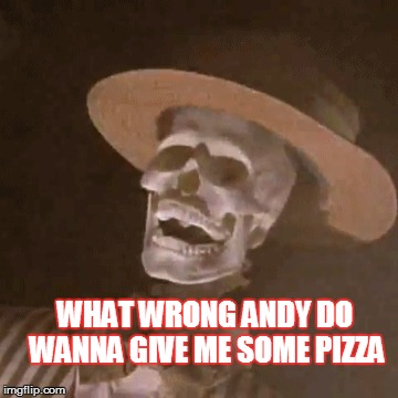 WHAT WRONG ANDY DO WANNA GIVE ME SOME PIZZA | made w/ Imgflip meme maker