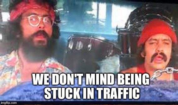 WE DON'T MIND BEING STUCK IN TRAFFIC | made w/ Imgflip meme maker
