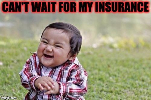 Evil Toddler Meme | CAN'T WAIT FOR MY INSURANCE | image tagged in memes,evil toddler | made w/ Imgflip meme maker