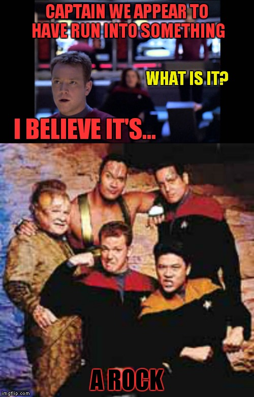 Those rocks in space can be dangerous... | CAPTAIN WE APPEAR TO HAVE RUN INTO SOMETHING A ROCK WHAT IS IT? I BELIEVE IT'S... | image tagged in star trek voyager,the rock | made w/ Imgflip meme maker