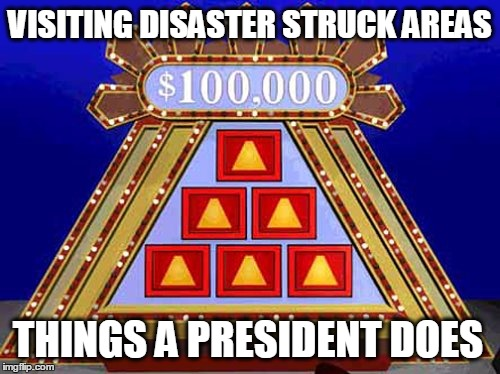 VISITING DISASTER STRUCK AREAS; THINGS A PRESIDENT DOES | image tagged in louisiana flood,obama fail,no i cant obama | made w/ Imgflip meme maker
