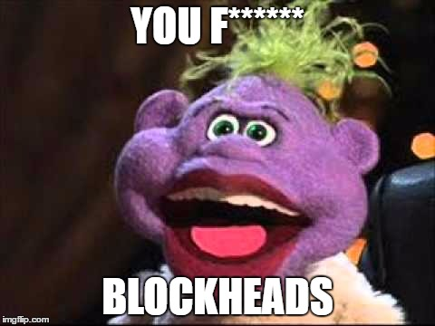 Peanut | YOU F****** BLOCKHEADS | image tagged in peanut | made w/ Imgflip meme maker