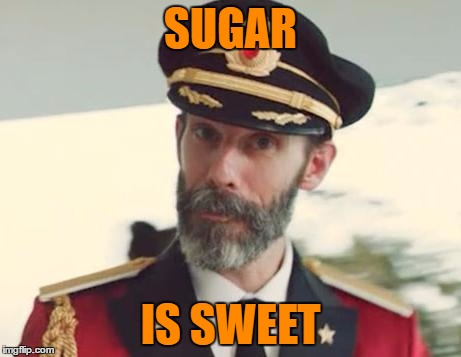 Captain Obvious | SUGAR IS SWEET | image tagged in captain obvious | made w/ Imgflip meme maker