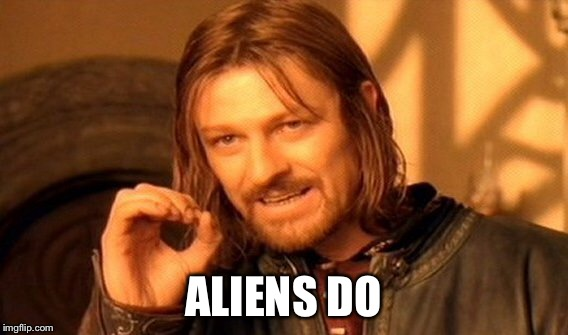 One Does Not Simply Meme | ALIENS DO | image tagged in memes,one does not simply | made w/ Imgflip meme maker