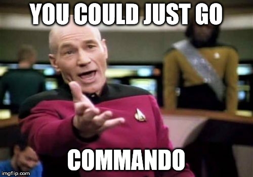 Picard Wtf Meme | YOU COULD JUST GO COMMANDO | image tagged in memes,picard wtf | made w/ Imgflip meme maker