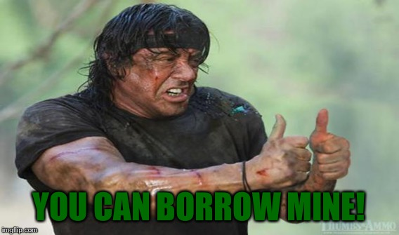 YOU CAN BORROW MINE! | made w/ Imgflip meme maker