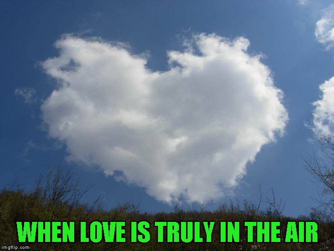 Today was a good day!!! |  WHEN LOVE IS TRULY IN THE AIR | image tagged in love is in the air,memes,cloud heart,inspiration,clouds,heart | made w/ Imgflip meme maker
