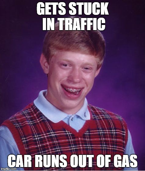 GETS STUCK IN TRAFFIC CAR RUNS OUT OF GAS | image tagged in memes,bad luck brian | made w/ Imgflip meme maker