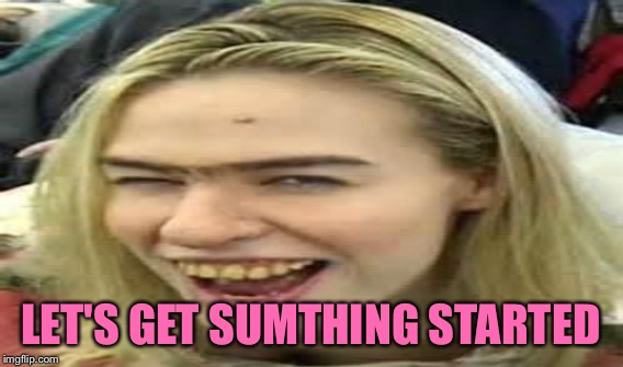LET'S GET SUMTHING STARTED | made w/ Imgflip meme maker