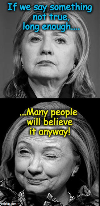 THIS MEME HAS BEEN SHADOW BANNED | If we say something not true, long enough.... ...Many people will believe it anyway! | image tagged in hillary winking | made w/ Imgflip meme maker